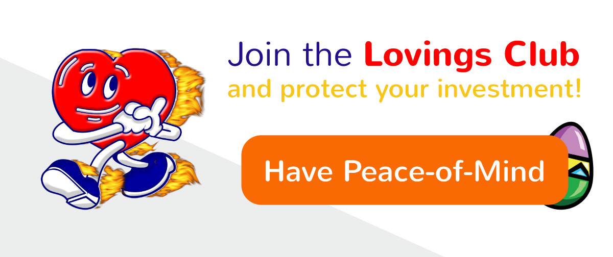 Join the Lovings Club and protect your investment!